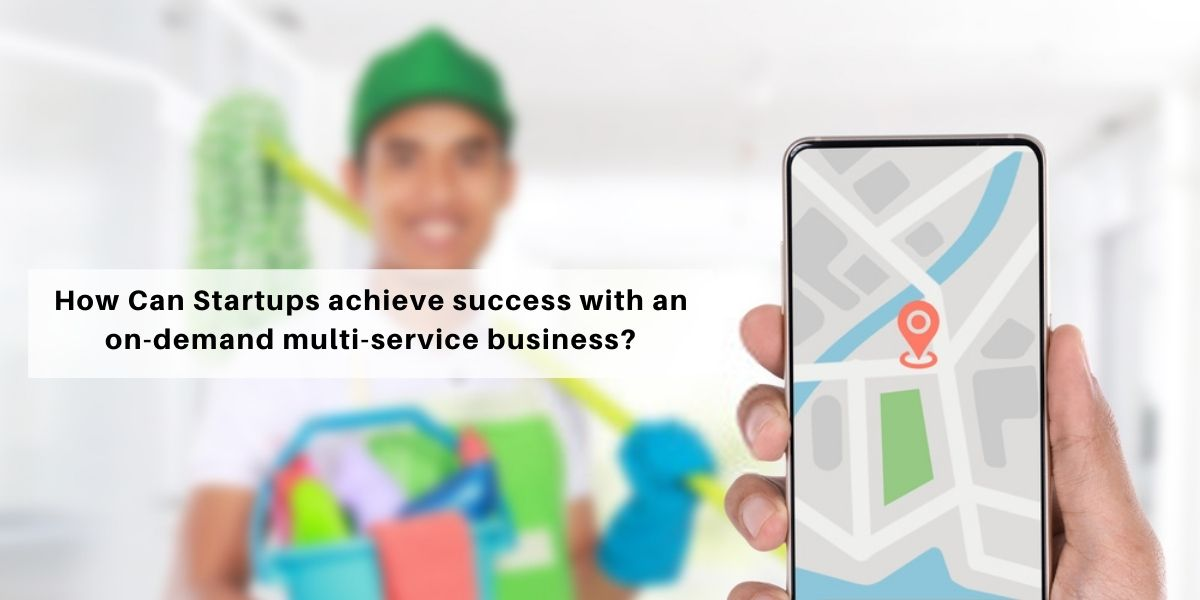 How Can Startups achieve success with an on-demand multi-service business?